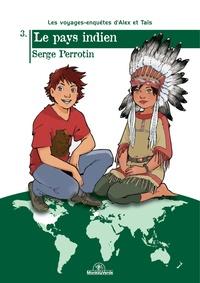 Serge Perrotin - Les voyages-enquêtes d'Alex et Taïs Tome 3 : Le pays indien.
