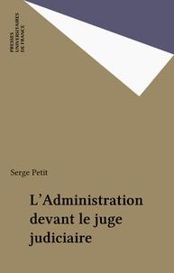 Serge Petit - Administration devant le juge judiciaire.
