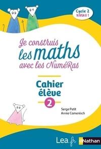 Serge Petit et Annie Camenisch - Je construis les maths avec les NuméRas Cycle 2 niveau 1 - Cahier élève 2.