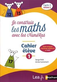 Serge Petit et Annie Camenisch - Je construis les maths avec les NuméRas Cycle 2 Niveau 2 - Cahier élève 1.