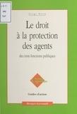 Serge Petit - Le droit à la protection des agents des trois fonctions publiques.