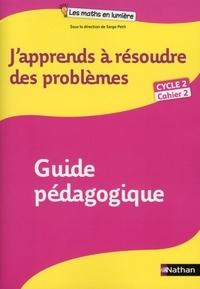 Serge Petit et Annie Camenisch - Mathématiques Cycle 2 Cahier 2 J'apprends à résoudre des problèmes - Guide pédagogique.