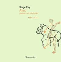 Serge Pey - Ahuc - Poèmes stratégiques, 1985-2012. 1 DVD