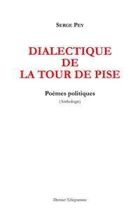 Serge Pey - Dialectique de la tour de Pise - Poèmes politiques (Anthologie).