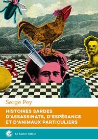 Serge Pey - Histoires sardes d'assassinats, d'éspérance et d'animaux particuliers.
