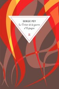Serge Pey - Le Trésor de la guerre d'Espagne - Récits d'enfance et de guerre.