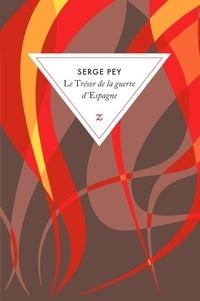 Serge Pey - Le Trésor de la guerre d'Espagne - Suivi de La Boîte aux lettres du cimetière.