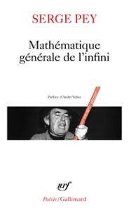 Serge Pey - Mathématique générale de l'infini.