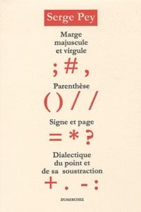 Serge Pey - Nombre, ligne, marge, majuscule, virgule, parenthèse, signe, page, du point et de sa soustraction.