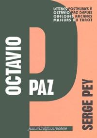 Serge Pey - Octavio Paz - Lettres posthumes à Octavio Paz depuis quelques arcanes majeurs du tarot.
