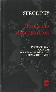 Serge Pey - Table des négociations - Poème-slogan pour une artiste-guerrière Ilnu de Mashtehiatsh.