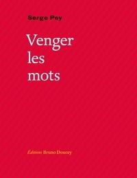 Serge Pey - Venger les mots.