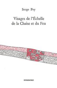 Serge Pey - Visages de l'Echelle de la Chaise et du Feu.