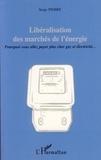 Serge Pierre - Libéralisation des marchés de l'énergie - Pourquoi vous allez payer plus cher gaz et électricité....