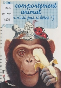 Serge Pinchon et Anne Tesseydre - Le comportement animal - On n'est pas si bêtes !.