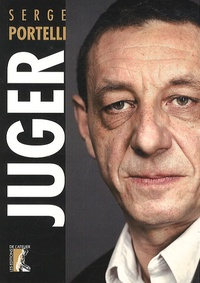 Serge Portelli - Juger - Spirale sécuritaire, libertés en danger.