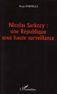 Serge Portelli - Nicolas Sarkozy : une République sous haute surveillance.