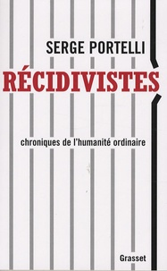Serge Portelli - Récidivistes - Chroniques de l'humanité ordinaire.