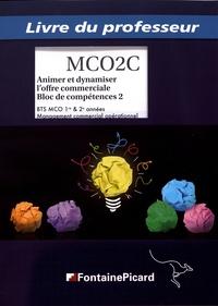 Serge Potiron et Nadia Le Grand - Animer et dynamiser l'offre commerciale Bloc de compétences 2 BTS MCO 1re & 2e années - Livre du professeur.