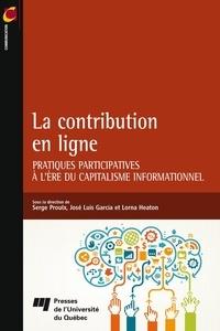 Serge Proulx et José Luis Garcia - La contribution en ligne - Pratiques participatives à l'ère du capitalisme informationnel.