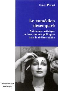 Serge Proust - Le comédien désemparé - Autonomie artistique et interventions politiques dans le théâtre public.