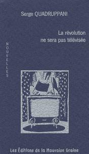 Serge Quadruppani - La révolution ne sera pas télévisée.