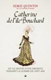 Serge Quentin - Catherine de l'Isle de Bouchard - Ou le destin d'une favorite pendant la guerre de cent ans.