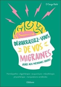 Serge Rafal - Débarrassez-vous de vos migraines grâce aux médecines douces.