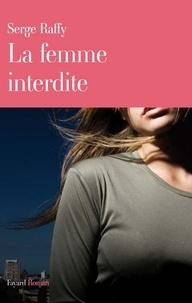 Serge Raffy - La femme interdite.