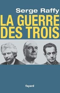 Serge Raffy - La guerre des Trois.