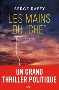 """Serge Raffy - Les mains du """"Che""""."""