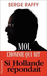 Serge Raffy - Moi, l'homme qui rit.