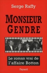Serge Raffy - Monsieur Gendre - Le roman vrai de l'affaire Botton.