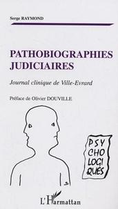 Serge Raymond - Pathobiographies judiciaires - Journal clinique de Ville-Evrard.