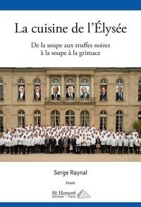 Serge Raynal - La cuisine de l'Elysée - De la soupe aux truffes noires à la soupe à la grimage.