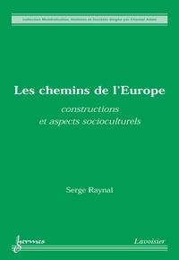 Serge Raynal - Les chemins de l'Europe - Constructions et aspects socioculturels.