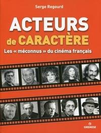 """Serge Regourd - Acteurs de caractère - Les """"méconnus"""" du cinéma français."""
