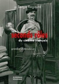 Serge Regourd - Les seconds rôles du cinéma français - Grandeur et décadence.