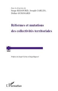 Serge Regourd et Joseph Carles - Réformes et mutations des collectivités territoriales.
