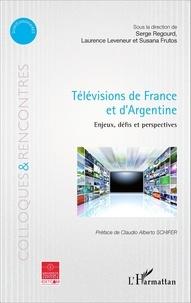 Serge Regourd et Laurence Leveneur - Télévisions de France et d'Argentine - Enjeux, défis et perspectives.