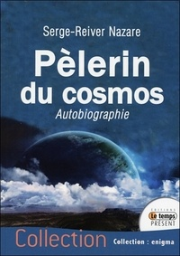Serge-Reiver Nazare - Pèlerin du cosmos - Autobiographie.