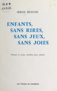 Serge Restog - Enfants, sans rires, sans jeux, sans joies - Poèmes et contes Antillais pour enfants.