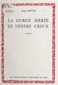 Serge Restog - La gorge serrée, le ventre creux.