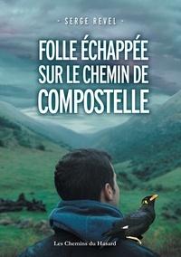 Serge Revel - Folle échappée sur le Chemin de Compostelle.