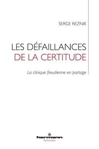Serge Reznik - Les défaillances de la certitude - La clinique freudienne en partage.