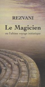 Serge Rezvani - Le Magicien - Ou l'ultime voyage initiatique.