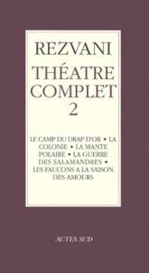 Serge Rezvani - Théâtre complet - Tome 2, Le camp du drap d'or ; La colonie ; La mante polaire ; La guerre des salamandres ; Les faucons à la saison des amours.