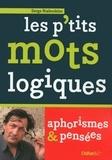Serge Riaboukine - Les p'tits mots logiques - Aphorismes et pensées.