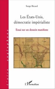 Serge Ricard - Les Etats-Unis, démocratie impérialiste - Essai sur un dessein manifeste.