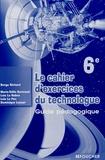 Serge Richard et Marie-Odile Bertrand - Le cahier d'exercices du technologue 6e - Guide pédagogique.